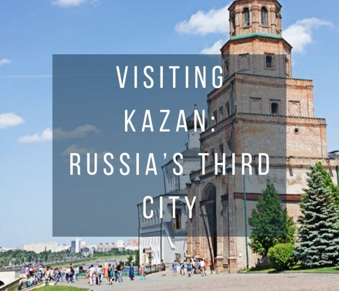 Visiting Kazan: Russia's Third City