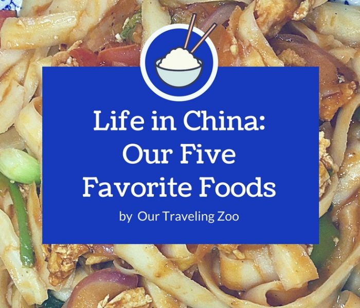 Life in China: Our Five Favorite Chinese Foods