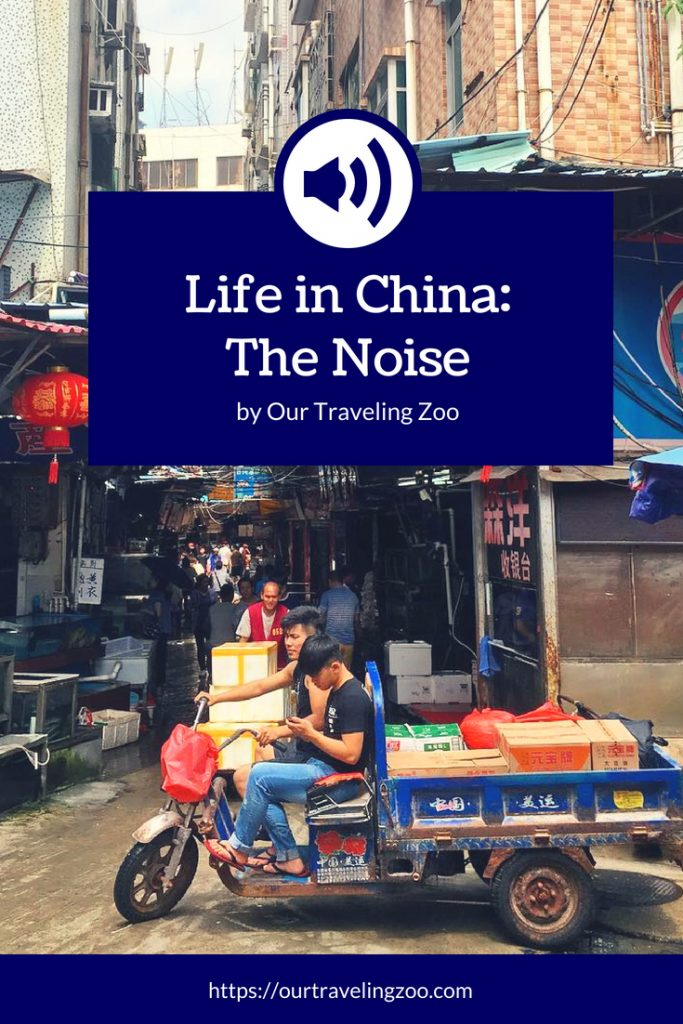 Living in China (at least living in Shenzhen) means a lot of noise. This Chinese city is loud!