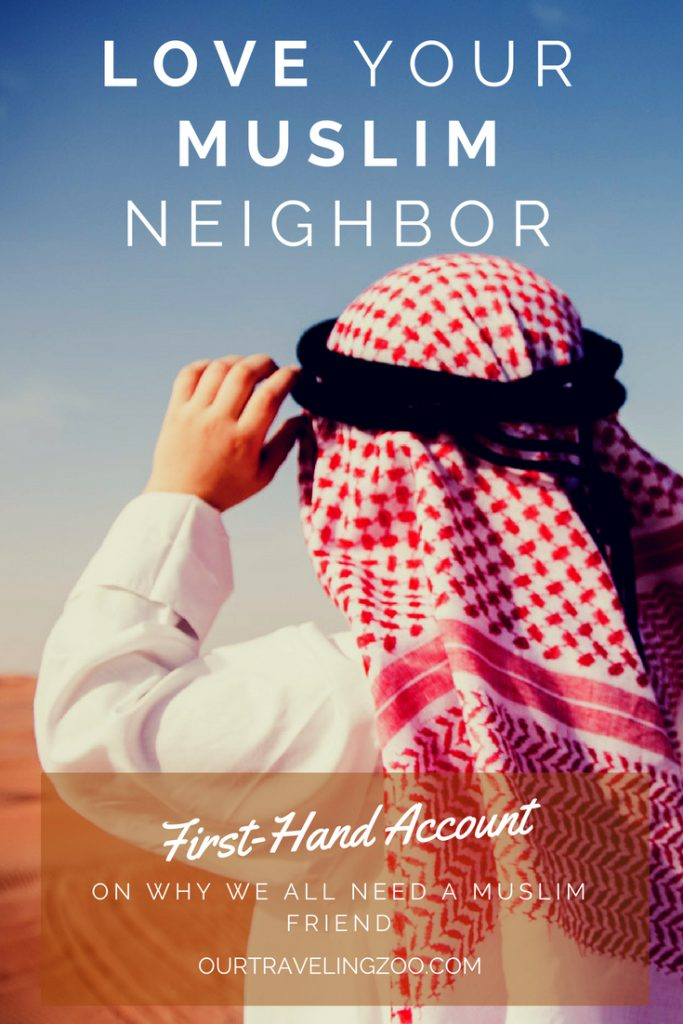 Love Your Muslim Neighbor. First-hand account on why we all need a Muslim friend.