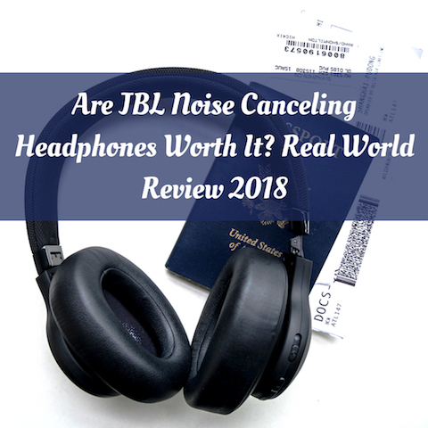 Are JBL Noise Canceling Headphones Worth It? Real World Review 2018