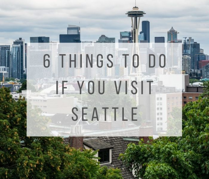 Six Things to Do if You Visit Seattle
